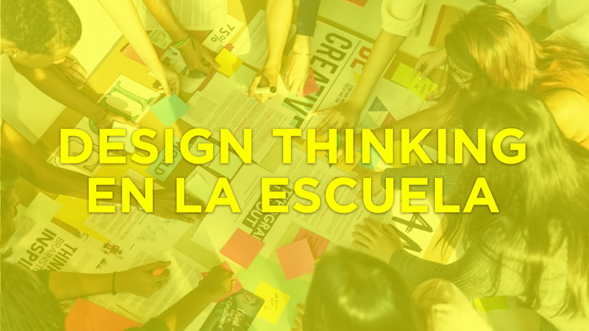 Aplicar el Design Thinking en la escuela para desarrollar proyectos