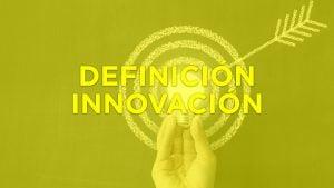 Definición del concepto innovación y las diferentes tipologías